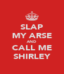 SLAP MY ARSE AND CALL ME SHIRLEY - Personalised Poster A4 size