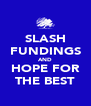 SLASH FUNDINGS AND HOPE FOR THE BEST - Personalised Poster A4 size