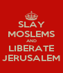 SLAY MOSLEMS AND LIBERATE JERUSALEM - Personalised Poster A4 size