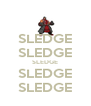 SLEDGE SLEDGE SLEDGE SLEDGE SLEDGE - Personalised Poster A4 size