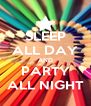 SLEEP ALL DAY AND PARTY ALL NIGHT - Personalised Poster A4 size