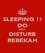 SLEEPING !! DO NOT DISTURB REBEKAH - Personalised Poster A4 size