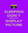 SLEEPING DON'T STEAL MY DISPLAY PICTURE - Personalised Poster A4 size