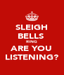 SLEIGH BELLS  RING ARE YOU LISTENING? - Personalised Poster A4 size