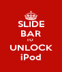 SLIDE BAR TO  UNLOCK iPod - Personalised Poster A4 size
