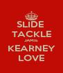 SLIDE  TACKLE JAMIE KEARNEY LOVE - Personalised Poster A4 size