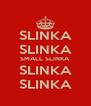 SLINKA SLINKA SMALL SLINKA SLINKA SLINKA - Personalised Poster A4 size