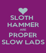 SLOTH  HAMMER ARE PROPER SLOW LADS - Personalised Poster A4 size