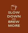 SLOW DOWN AND BREW MORE - Personalised Poster A4 size