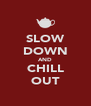 SLOW DOWN AND CHILL OUT - Personalised Poster A4 size