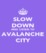 SLOW DOWN AND LISTEN TO AVALANCHE CITY - Personalised Poster A4 size