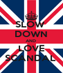 SLOW  DOWN AND  LOVE SCANDAL  - Personalised Poster A4 size