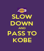 SLOW DOWN AND PASS TO KOBE - Personalised Poster A4 size