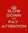 SLOW DOWN AND PAY  ATTENTION - Personalised Poster A4 size