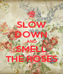 SLOW DOWN AND SMELL THE ROSES - Personalised Poster A4 size