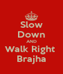 Slow Down AND Walk Right  Brajha - Personalised Poster A4 size