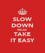 SLOW DOWN RELAX TAKE IT EASY - Personalised Poster A4 size