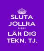 SLUTA JOLLRA OCH LÄR DIG TEKN. TJ. - Personalised Poster A4 size