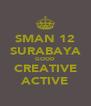 SMAN 12 SURABAYA GOOD CREATIVE ACTIVE - Personalised Poster A4 size