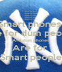 Smart phones  Are for dum people, And dum phones Are for  Smart people - Personalised Poster A4 size