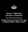 Smart, Talented Unique, Powerful Inspirational and Delicious That's how S.T.U.P.I.D I am ;) Wilzz #MS TRILL SHIT - Personalised Poster A4 size