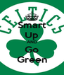 Smart Up AND Go Green - Personalised Poster A4 size