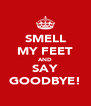 SMELL MY FEET AND SAY GOODBYE! - Personalised Poster A4 size