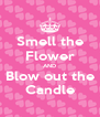 Smell the Flower AND Blow out the Candle - Personalised Poster A4 size
