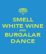 SMELL WHITE WINE AND BURGALAR DANCE - Personalised Poster A4 size