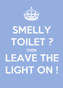 SMELLY TOILET ? THEN LEAVE THE LIGHT ON ! - Personalised Poster A4 size