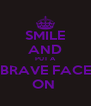 SMILE AND PUT A BRAVE FACE ON  - Personalised Poster A4 size