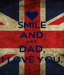 SMILE AND SAY DAD, I LOVE YOU. - Personalised Poster A4 size