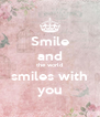 Smile and the world smiles with you - Personalised Poster A4 size