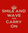 SMILE AND WAVE AND CARRY ON - Personalised Poster A4 size