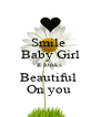 Smile  Baby Girl It looks  Beautiful  On you  - Personalised Poster A4 size