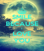 SMILE BECAUSE I LOVE YOU - Personalised Poster A4 size
