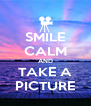 SMILE CALM AND TAKE A PICTURE - Personalised Poster A4 size