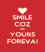 SMILE COZ I'M YOURS FOREVA! - Personalised Poster A4 size