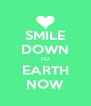 SMILE DOWN TO EARTH NOW - Personalised Poster A4 size