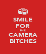 SMILE FOR THE CAMERA BITCHES - Personalised Poster A4 size