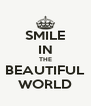 SMILE IN THE BEAUTIFUL WORLD - Personalised Poster A4 size