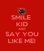 SMILE  KID AND SAY YOU LIKE ME! - Personalised Poster A4 size