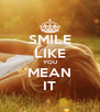 SMILE LIKE YOU MEAN IT - Personalised Poster A4 size