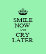 SMILE NOW AND CRY LATER - Personalised Poster A4 size