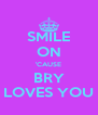 SMILE ON 'CAUSE BRY LOVES YOU - Personalised Poster A4 size