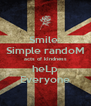 Smile: Simple randoM acts of kIndness heLp Everyone - Personalised Poster A4 size