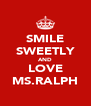 SMILE SWEETLY AND LOVE MS.RALPH - Personalised Poster A4 size