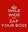 SMILE WIDE AND ZAP YOUR BOSS - Personalised Poster A4 size