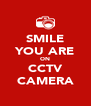 SMILE YOU ARE ON CCTV CAMERA - Personalised Poster A4 size