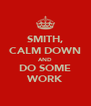 SMITH, CALM DOWN AND DO SOME WORK - Personalised Poster A4 size